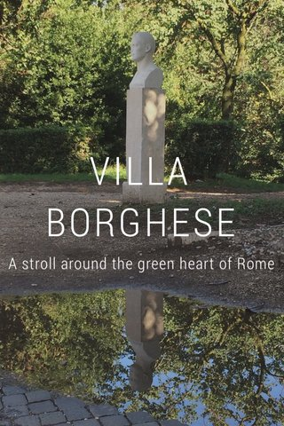 VILLA BORGHESE A stroll around the green heart of Rome
