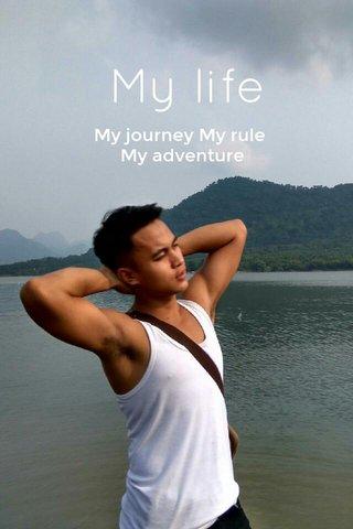 My life My journey My rule My adventure