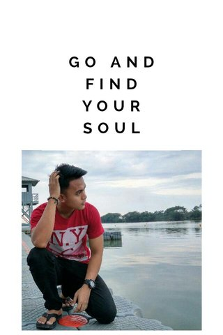 GO AND FIND YOUR SOUL