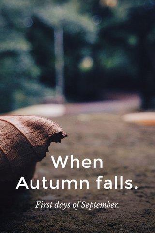 When Autumn falls. First days of September.