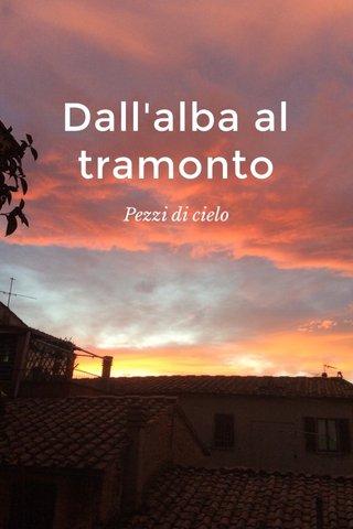 Dall'alba al tramonto Pezzi di cielo