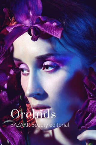 Orchids BAZAAR Beauty editorial