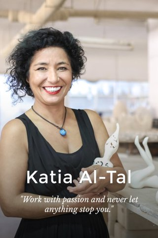 "Katia Al-Tal ""Work with passion and never let anything stop you."""