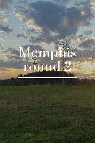 Memphis round 2