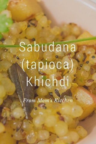 Sabudana (tapioca) Khichdi From Mom's Kitchen