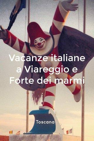 Vacanze italiane a Viareggio e Forte dei marmi Toscana 15-18 maggio 2014