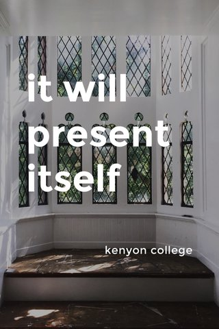 it will present itself kenyon college