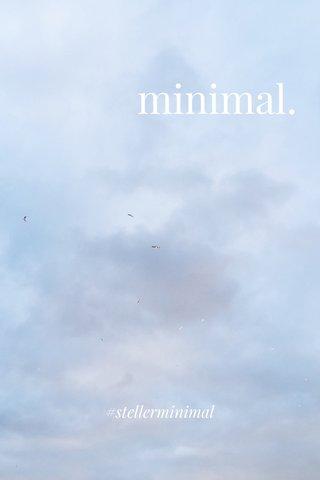 minimal. #stellerminimal