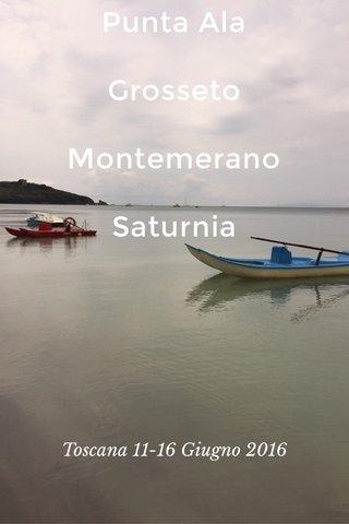 Punta Ala Grosseto Montemerano Saturnia Toscana 11-16 Giugno 2016