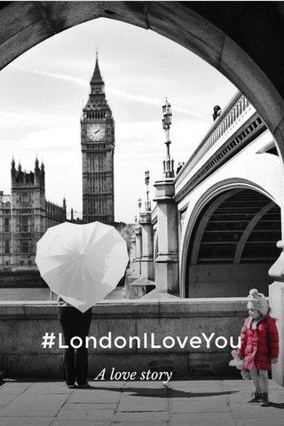 #LondonILoveYou A love story