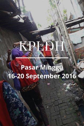 KPLDH Pasar Minggu 16-20 September 2016