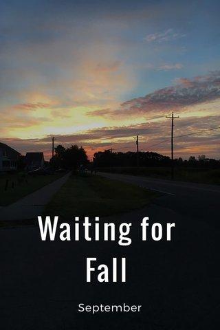 Waiting for Fall September