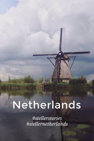 Netherlands #stellerstories #stellernetherlands