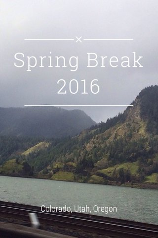 Spring Break 2016 Colorado, Utah, Oregon