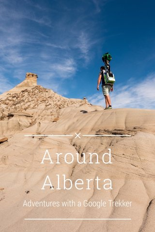 Around Alberta Adventures with a Google Trekker