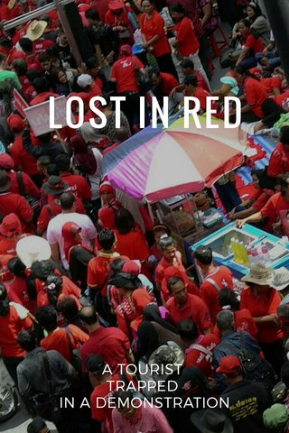 LOST IN RED A TOURIST TRAPPED IN A DEMONSTRATION