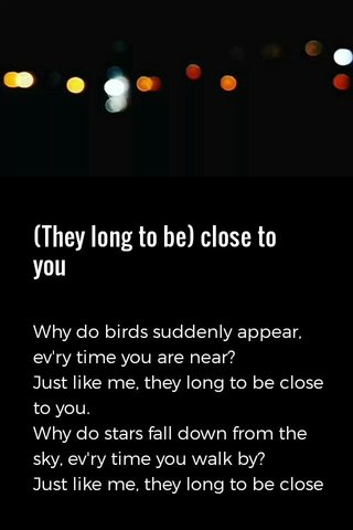 (They long to be) close to you