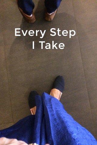 Every Step I Take