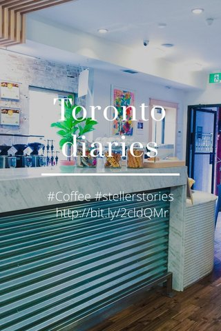 Toronto diaries #Coffee #stellerstories http://bit.ly/2cldQMr