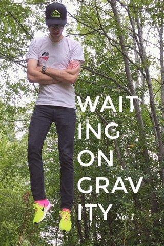 WAIT ING ON GRAV ITY No. 1