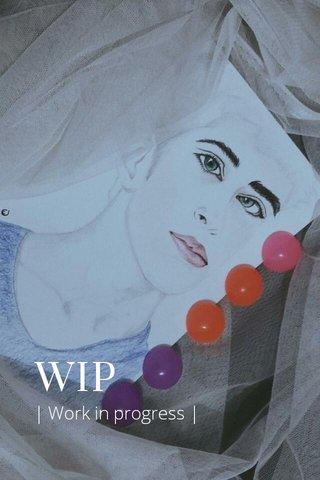 WIP | Work in progress |