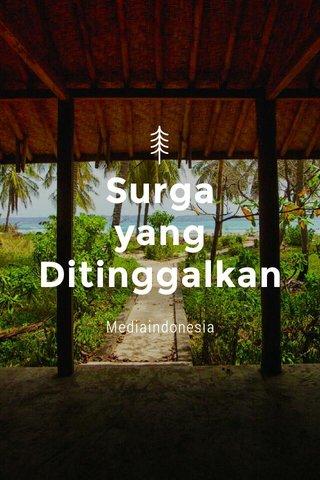 Surga yang Ditinggalkan Mediaindonesia