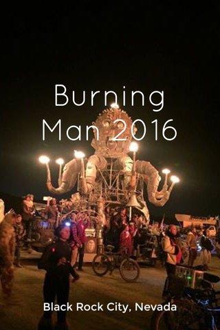 Burning Man 2016 Black Rock City, Nevada