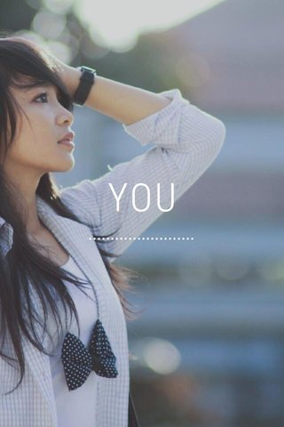 YOU ........................