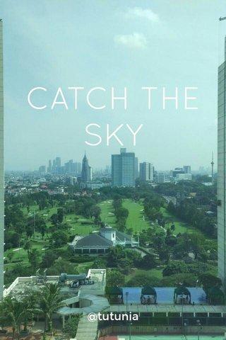 CATCH THE SKY @tutunia
