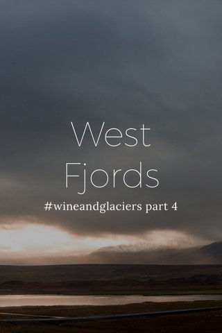 West Fjords #wineandglaciers part 4