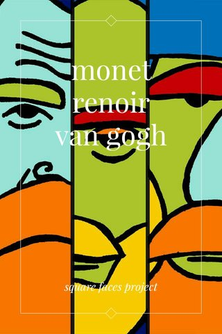 monet renoir van gogh square faces project