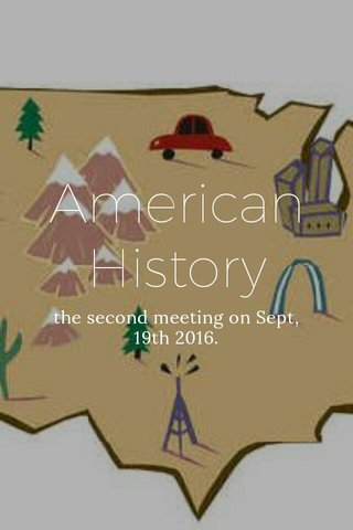 American History the second meeting on Sept, 19th 2016.