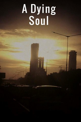 A Dying Soul