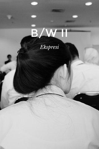B/W II Ekspresi