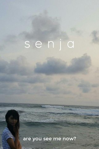 senja are you see me now?