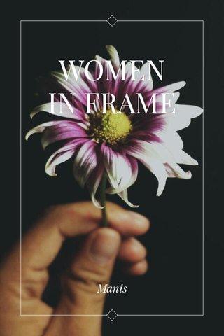 WOMEN IN FRAME Manis