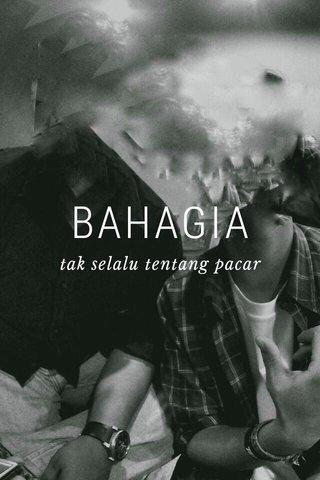 BAHAGIA tak selalu tentang pacar