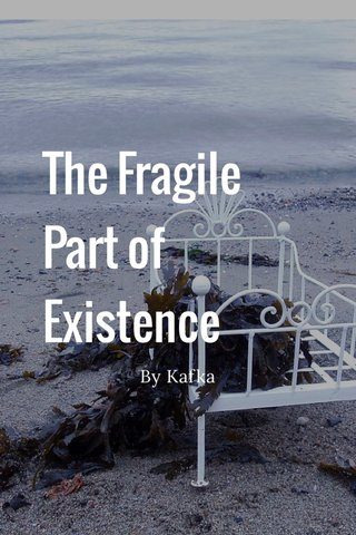 The Fragile Part of Existence By Kafka