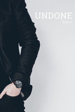 UNDONE Watch