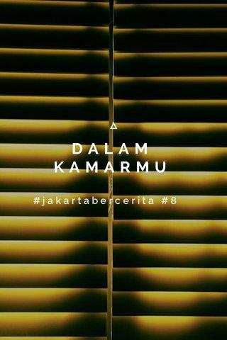 DALAM KAMARMU #jakartabercerita #8