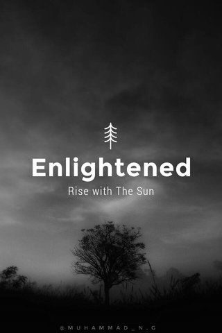Enlightened Rise with The Sun