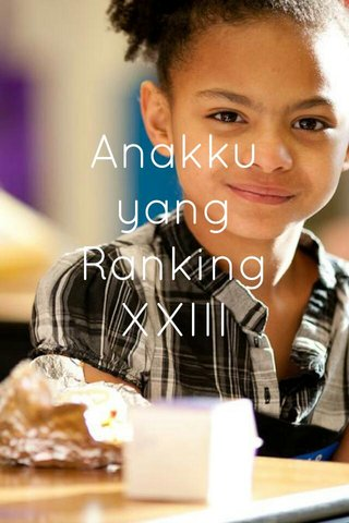 Anakku yang Ranking XXIII
