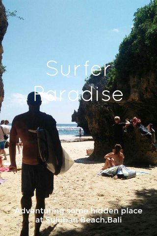 Surfer Paradise Adventuring some hidden place at Suluban Beach,Bali