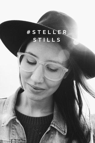 #STELLERSTILLS