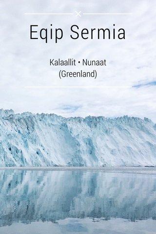 Eqip Sermia Kalaallit • Nunaat (Greenland)
