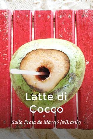 Latte di Cocco Sulla Praia de Maceió {#Brasile}