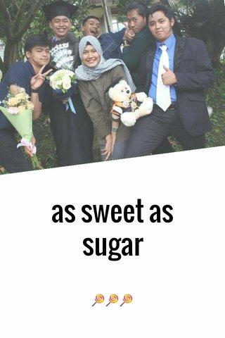 as sweet as sugar 🍭🍭🍭