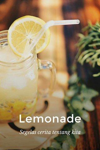 Lemonade Segelas cerita tentang kita