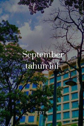 September tahun ini 2016