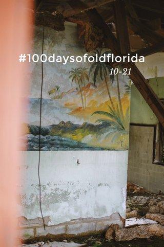 #100daysofoldflorida 10-21